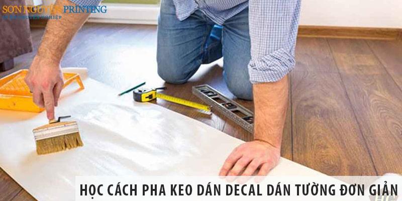 Học cách pha keo dán decal dán tường đơn giản và hiệu quả